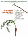 The Art of Persuasion (eBook): How to Influence People and Get What You Want